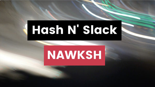 Watch an unofficial low budget music video for NAWKSH's 'Hash N' Slack'