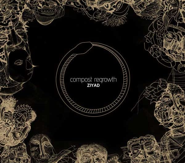 Album Review: Compost Regrowth by Ziyad is a lush soundtrack to infinity